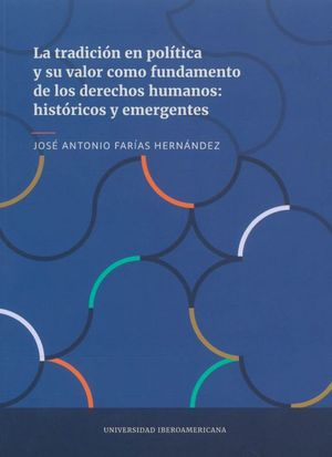TRADICION EN POLITICA Y SU VALOR COMO FUNDAMENTO DE LOS DERECHOS HUMANOS, LA. HISTORICOS Y EMERGENTES