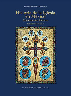 Historia de la Iglesia en México: antecedentes ibéricos / Tomo 1 / vol. 2