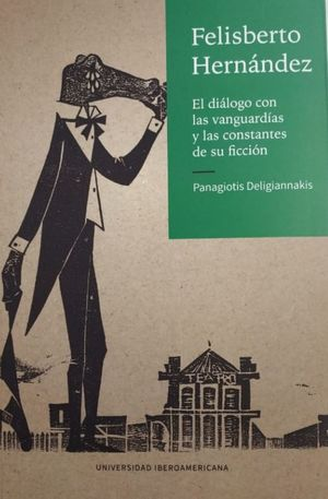 Felisberto Hernández. El diálogo con las vanguardias y las constantes de su ficción