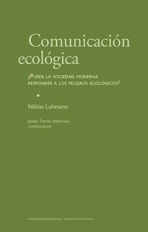 Comunicación ecológica ¿Puede la sociedad moderna responder a los peligros ecológicos?
