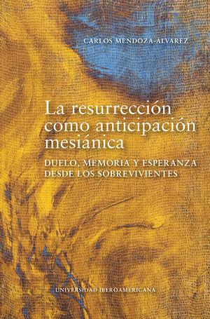 La resurrección como anticipación mesiánica. Duelo, memoria y esperanza desde los sobrevivientes
