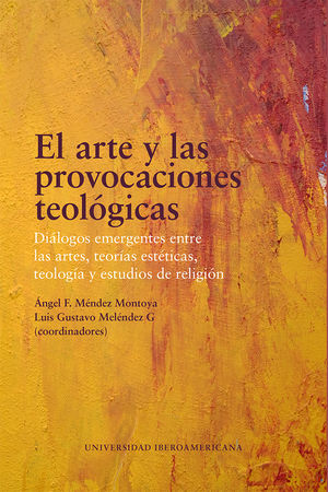 El arte y las provocaciones teológicas. Diálogos emergentes entre las artes, teorías estéticas, teología y estudios de religión