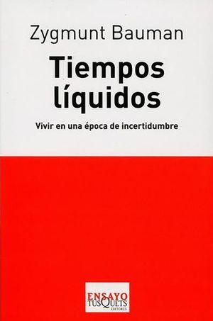 TIEMPOS LIQUIDOS. VIVIR EN UNA EPOCA DE INCERTIDUMBRE