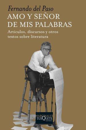 AMO Y SEÑOR DE MIS PALABRAS. ARTICULOS DISCURSOS Y OTROS TEXTOS SOBRE LITERATURA