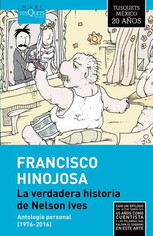 VERDADERA HISTORIA DE NELSON IVES, LA. ANTOLOGIA PERSONAL (1976 - 2016) / PD.
