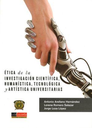ETICA DE LA INVESTIGACION CIENTIFICA HUMANISTICA TECNOLOGICA Y ARTISTICA UNIVERSITARIAS