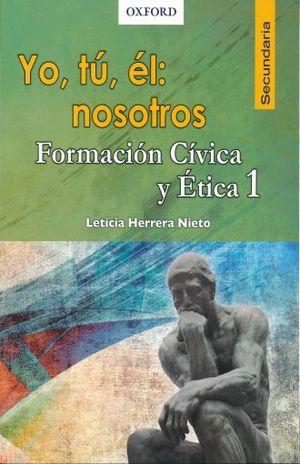 YO TU EL NOSOTROS FORMACION CIVICA Y ETICA 1. SECUNDARIA