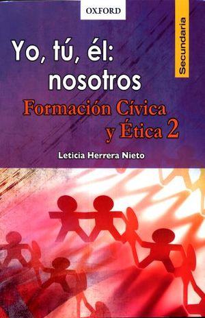 YO TU EL NOSOTROS FORMACION CIVICA Y ETICA 2. SECUNDARIA