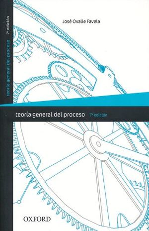 TEORIA GENERAL DEL PROCESO / 7 ED.