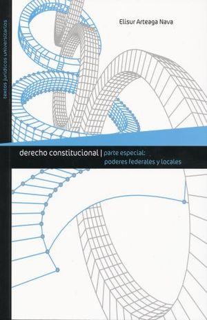 DERECHO CONSTITUCIONAL. PARTE ESPECIAL PODERES FEDERALES Y LOCALES