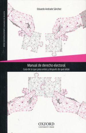 MANUAL DE DERECHO ELECTORAL. GUIA DE LO QUE PASA ANTES Y DESPUES DE QUE VOTAS