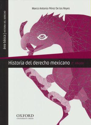 HISTORIA DEL DERECHO MEXICANO / 2 ED.