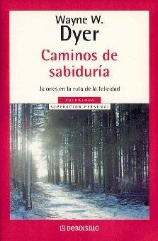 CAMINOS DE SABIDURIA. JALONES EN LA RUTA DE LA FELICIDAD