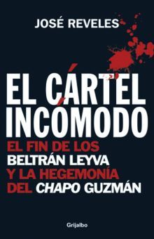 CARTEL INCOMODO, EL. EL FIN DE LOS BELTRAN LEYVA Y LA HEGEMONIA DEL CHAPO GUZMAN