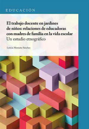 TRABAJO DOCENTE EN JARDIN DE NIÑOS, EL. RELACIONES DE EDUCADORAS CON MADRES DE FAMILIA EN LA VIDA ESCOLAR