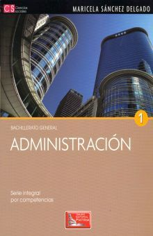 ADMINISTRACION 1. SERIE INTEGRAL POR COMPETENCIAS BACHILLERATO