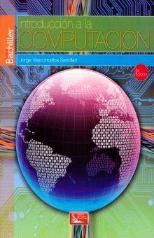 INTRODUCCION A LA COMPUTACION. SERIE BACHILLER BACHILLERATO / 3 ED.
