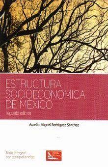ESTRUCTURA SOCIOECONOMICA DE MEXICO. BACHILERATO INTEGRAL POR COMPETENCIAS / 2 ED.