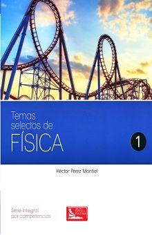 TEMAS SELECTOS DE FISICA 1. SERIE INTEGRAL POR COMPETENCIAS