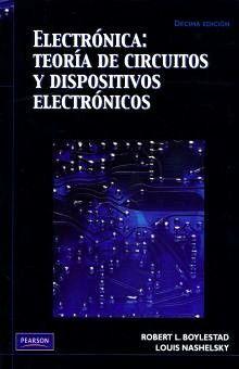 ELECTRONICA. TEORIA DE CIRCUITOS Y DISPOSITIVOS ELECTRONICOS / 10 ED.