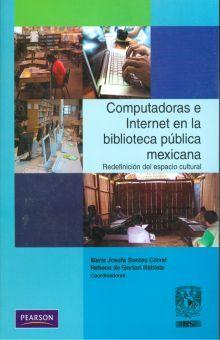 COMPUTADORAS E INTERNET EN LA BIBLIOTECA PUBLICA MEXICANA. REDEFINICION DEL ESPACIO CULTURAL