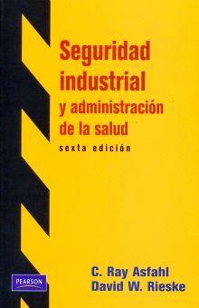 SEGURIDAD INDUSTRIAL Y ADMINISTRACION DE LA SALUD / 6 ED.