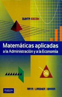 MATEMATICAS APLICADAS A LA ADMINISTRACION Y A LA ECONOMIA / 5 ED.
