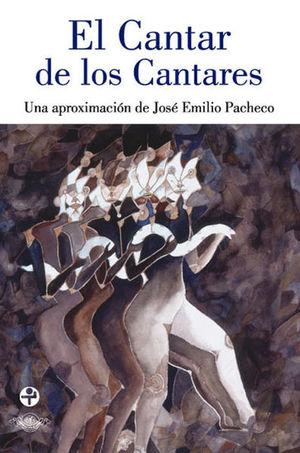 CANTAR DE LOS CANTARES, EL. UNA APROXIMACION DE JOSE EMILIO PACHECO