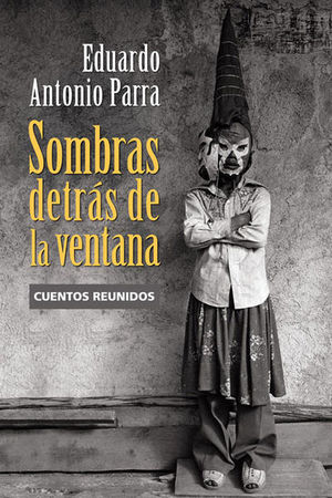 SOMBRAS DETRAS DE LA VENTANA. CUENTOS REUNIDOS