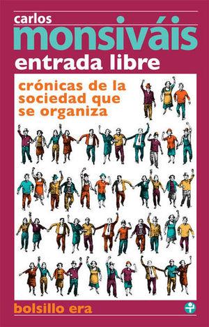 ENTRADA LIBRE. CRONICA DE LA SOCIEDAD QUE SE ORGANIZA