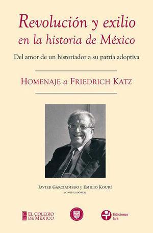 REVOLUCION Y EXILIO EN LA HISTORIA DE MEXICO. DEL AMOR DE UN HISTORIADOR A SU PATRIA ADOPTIVA