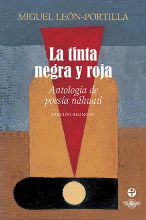 TINTA NEGRA Y ROJA, LA. ANTOLOGIA DE POESIA NAHUATL / EDICION BILINGUE