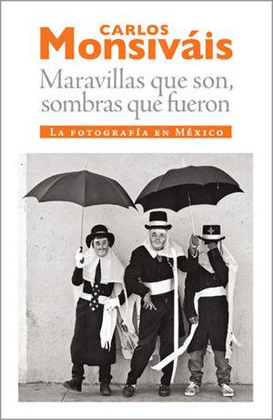 MARAVILLAS QUE SON SOMBRAS QUE FUERON. LA FOTOGRAFIA EN MEXICO