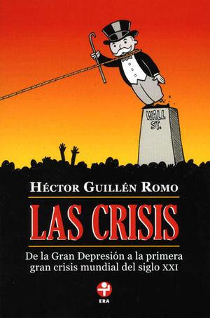 CRISIS, LAS. DE LA GRAN DEPRESION A LA PRIMERA GRAN CRISIS MUNDIAL SIGLO XXI