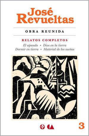 RELATOS COMPLETOS / EL APANDO / DIOS EN LA TIERRA / DORMIR EN LA TIERRA / MATERIAL DE LOS SUEÑOS