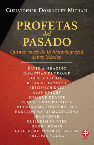 PROFETAS DEL PASADO. QUINCE VOCES DE LA HISTORIOGRAFIA SOBRE MEXICO