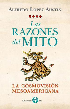 RAZONES DEL MITO, LAS. LA COSMOVISION MESOAMERICANA