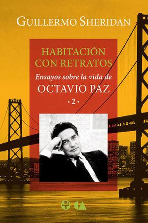HABITACION CON RETRATOS. ENSAYOS SOBRE LA VIDA DE OCTAVIO PAZ 2