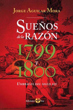 SUEÑOS DE LA RAZON 1799 Y 1800. UMBRALES DEL SIGLO XIX
