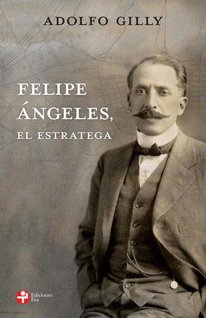 FELIPE ANGELES, EL ESTRATEGA