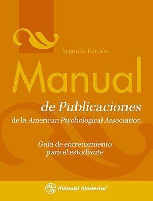 MANUAL DE PUBLICACIONES DE LA AMERICAN PSYCHOLOGICAL ASSOCIATION. GUIA DE ENTRENAMIENTO PARA EL ESTUDIANTE / 2 ED.