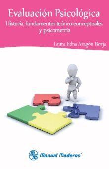 EVALUACION PSICOLOGICA. HISTORIA FUNDAMENTOS TEORICO CONCEPTUALES Y PSICOMETRIA