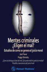 MENTES CRIMINALES ELIGEN EL MAL. ESTUDIOS DE COMO SE GENERA EL JUICIO MORAL