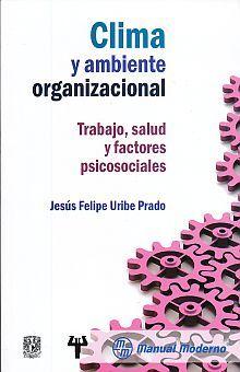CLIMA Y AMBIENTE ORGANIZACIONAL. TRABAJO SALUD Y FACTORES PSICOSOCIALES