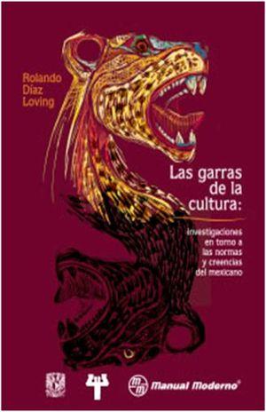 GARRAS DE LA CULTURA, LAS. INVESTIGACION EN TORNO A LAS NORMAS Y CREENCIAS DEL MEXICANO