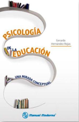 PSICOLOGIA DE LA EDUCACION. UNA MIRADA CONCEPTUAL
