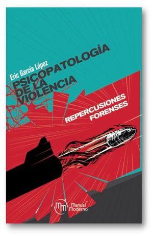 PSICOPATOLOGIA DE LA VIOLENCIA. REPERCUSIONES FORENSES
