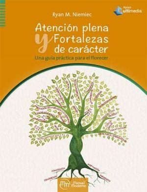 ATENCION PLENA Y FORTALEZAS DE CARACTER. UNA GUIA PRACTICA PARA EL FLORECER