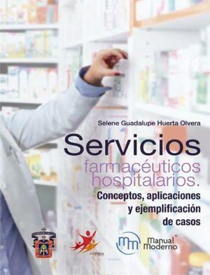 SERVICIOS FARMACEUTICOS HOSPITALARIOS. CONCEPTOS APLICACIONES Y EJEMPLIFICACION DE CASOS