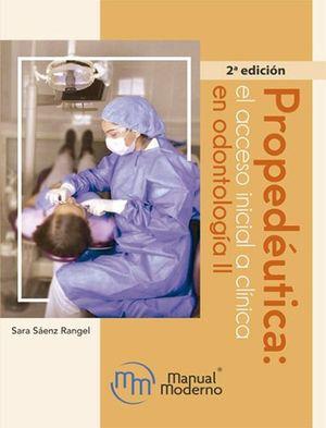 Propedéutica. El acceso inicial a clínica en odontología / 2 ed.
